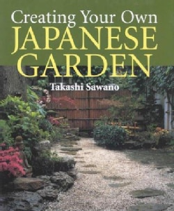 Creating Your Own Japanese Garden (Hardcover)
