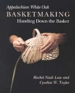Appalachian White Oak Basketmaking: Handing Down the Basket (Paperback)