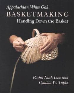 Appalachian White Oak Basketmaking: Handing Down the Basket (Paperback)