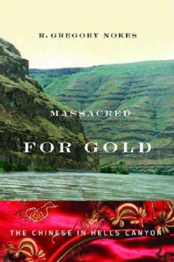 Massacred for Gold: The Chinese in Hells Canyon (Paperback)
