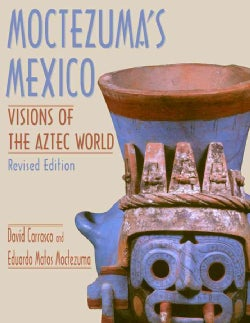 Moctezuma's Mexico: Visions of the Aztec World (Paperback)