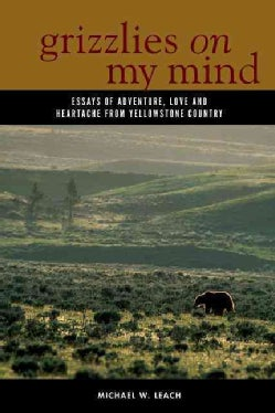 Grizzlies On My Mind: Essays of Adventure, Love, and Heartache from Yellowstone Country (Hardcover)