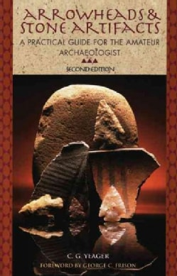 Arrowheads and Stone Artifacts: A Practical Guide for the Amateur Archaeologist (Paperback)