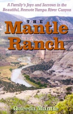 The Mantle Ranch: A Family's Joys and Sorrows in the Beautiful, Remote Yampa River Canyon (Paperback)