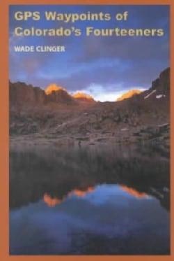 Gps Waypoints of Colorado's Fourteeners (Paperback)