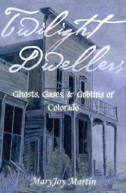 Twilight Dwellers: Ghosts, Gases, & Goblins of Colorado (Paperback)