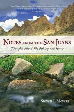 Notes from the San Juans: Thoughts About Fly Fishing and Home (Hardcover)