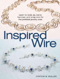 Inspired Wire: Learn to Twist, Jig, Bend, Hammer, and Wrap for the Prettiest Jewelry Ever (Paperback)