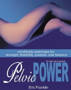 Pelvic Power: Mind/ Body Exercises for Strength, Flexibility, Posture, and Balance for Men and Women (Paperback)