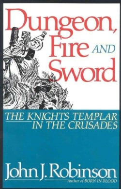 Dungeon Fire and Sword: The Knights Templar in the Crusades (Hardcover)