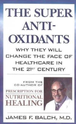 The Super Anti-Oxidants: Why They Will Change the Face of Healthcare in the 21st Century (Paperback)