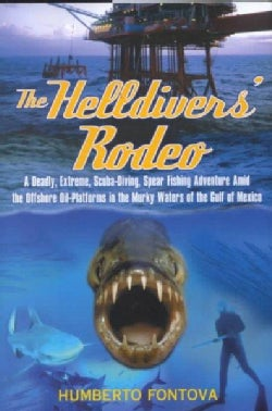 The Helldivers' Rodeo: A Deadly, Estreme, Spear Fishing Adventure Amid the Offshore Oil Platforms in the Murky Wa... (Hardcover)