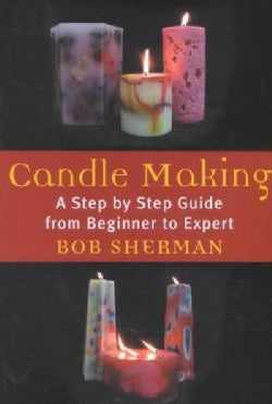 Candle Making: A Step by Step Guide from Beginner to Expert (Paperback)