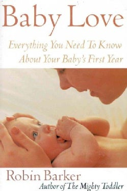 Baby Love: Everything You Need to Know About Your Baby's First Year (Paperback)