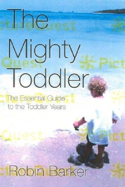 The Mighty Toddler: The Essential Guide to the Toddler Years (Paperback)