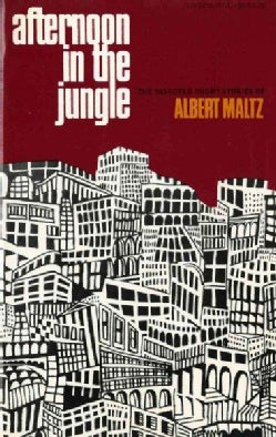 Afternoon in the Jungle: The Selected Short Stories of Albert Maltz (Paperback)