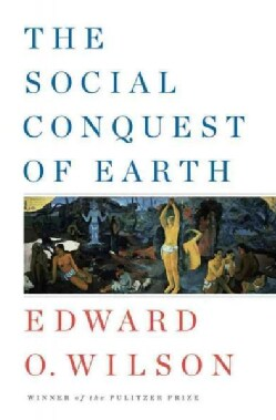 The Social Conquest of Earth (Hardcover)