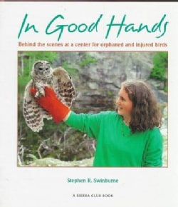 In Good Hands: Behind the Scenes at a Center for Orphaned and Injured Birds (Hardcover)