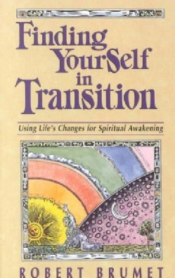 Finding Yourself in Transition: Using Life's Changes for Spiritual Awakening (Paperback)