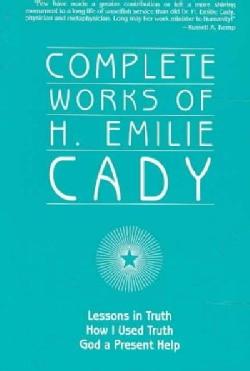 Complete Works of H. Emilie Cady (Paperback)