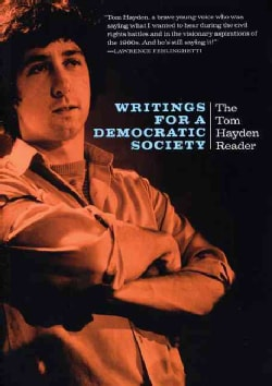 Writings for a Democratic Society: The Tom Hayden Reader (Paperback)