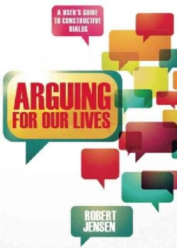 Arguing for Our Lives: A User's Guide to Constructive Dialog (Paperback)