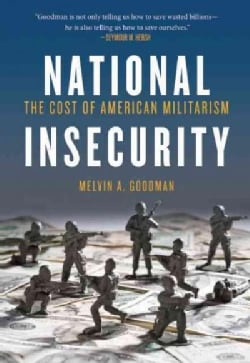 National Insecurity: The Cost of American Militarism (Paperback)