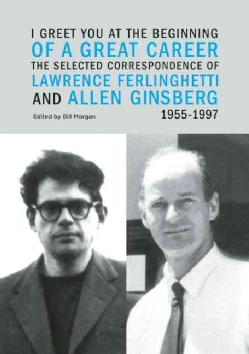 I Greet You at the Beginning of a Great Career: The Selected Correspondence of Lawrence Ferlinghetti and Allen Gi... (Paperback)