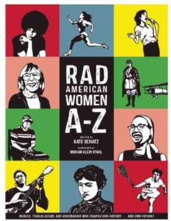Rad American Women A-Z: Rebels, Trailblazers, and Visionaries Who Shaped Our History... and Our Future! (Hardcover)
