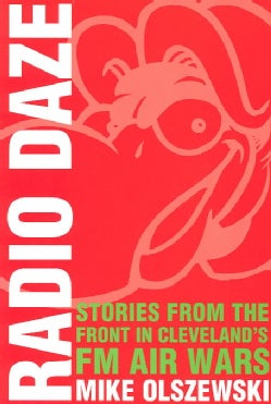 Radio Daze: Stories from the Front in Cleveland's Fm Air Wars (Paperback)