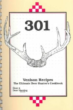 301 Venison Recipes: The Ultimate Deer Hunter's Cookbook (Paperback)