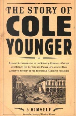 The Story of Cole Younger by Himself: Being an Autobiography of the Missouri Guerrilla Captain and Outlaw, His Ca... (Paperback)