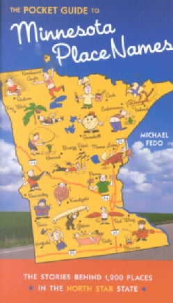 The Guide to Minnesota Place Names: The Stories Behind 1,200 Places in the North Star State (Paperback)