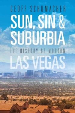 Sun, Sin & Suburbia: The History of Modern Las Vegas (Paperback)