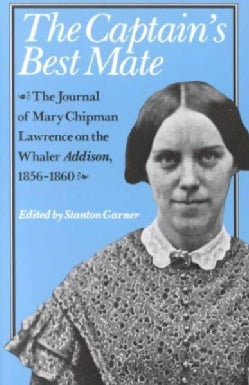 The Captain's Best Mate: The Journal of Mary Chipman Lawrence on the Whaler Addison, 1856-1860 (Paperback)