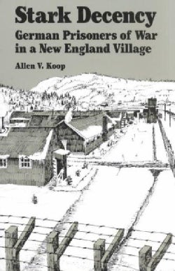 Stark Decency: German Prisoners of War in a New England Village (Paperback)