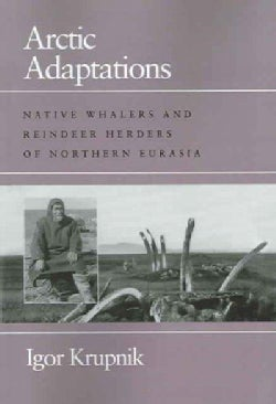 Arctic Adaptations: Native Whalers And Reindeer Herders Of Northern Eurasia (Paperback)