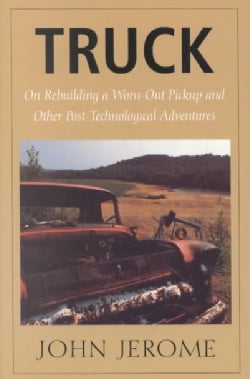Truck: On Rebuilding a Worn-Out Pickup, and Other Post-Technological Adventures (Paperback)