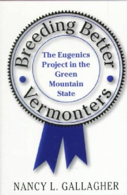 Breeding Better Vermonters: The Eugenics Project in the Green Mountain State (Paperback)