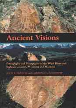 Ancient Visions: Petroglyphs And Pictographs Of The Wind River And Bighorn Country, Wyoming And Montana (Paperback)