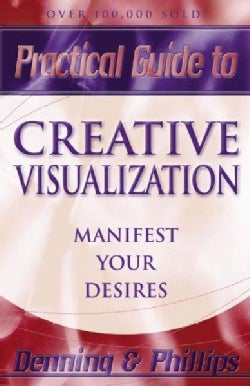 Practical Guide to Creative Visualization: Proven Techniques to Shape Your Destiny (Paperback)