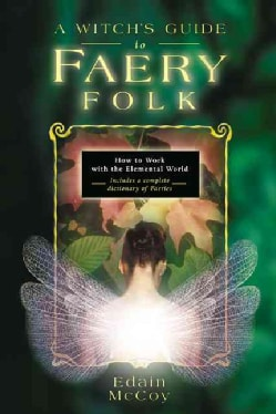 A Witch's Guide to Faery Folk: Reclaiming Our Working Relationship With Invisible Helpers (Paperback)