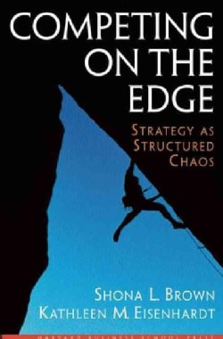 Competing on the Edge: Strategy As Structured Chaos (Hardcover)