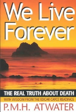 We Live Forever: The Real Truth About Death (Paperback)