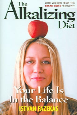 The Alkalizing Diet: Your Life Is In The Balance (Paperback)