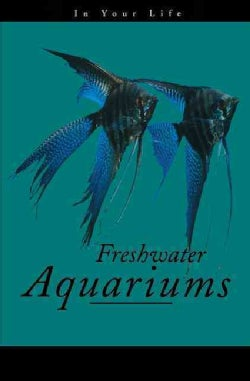 Freshwater Aquariums in Your Life (Paperback)