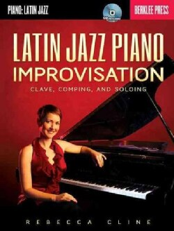 Latin Jazz Piano Improvisation: Clave, Comping, and Soloing
