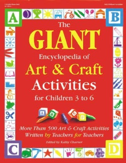 The Giant Encyclopedia of Art and Craft Activities: For Children 3 to 6 : More Than 500 Art and Craft Activities ... (Paperback)