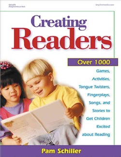 Creating Readers: Over 1000 Games, Activities, Tongue Twisters, Fingerplays, Songs, and Stories to Get Children E... (Paperback)