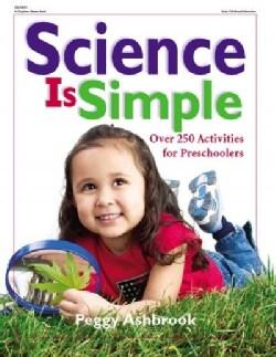 Science Is Simple: Over 250 Activities for Preschoolers (Paperback)